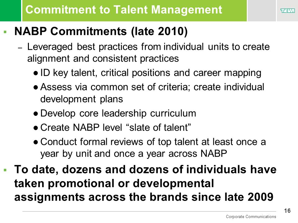 16 Corporate Communications Commitment to Talent Management NABP Commitments (late 2010) – Leveraged best practices from individual units to create al