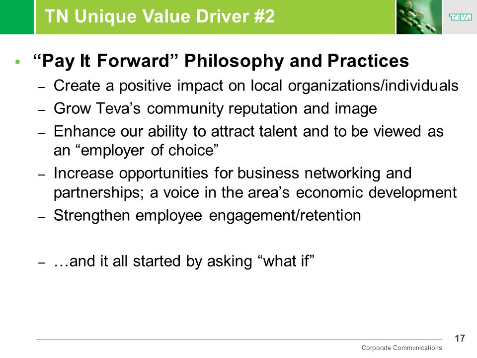 17 Corporate Communications TN Unique Value Driver #2 Pay It Forward Philosophy and Practices – Create a positive impact on local organizations/indivi