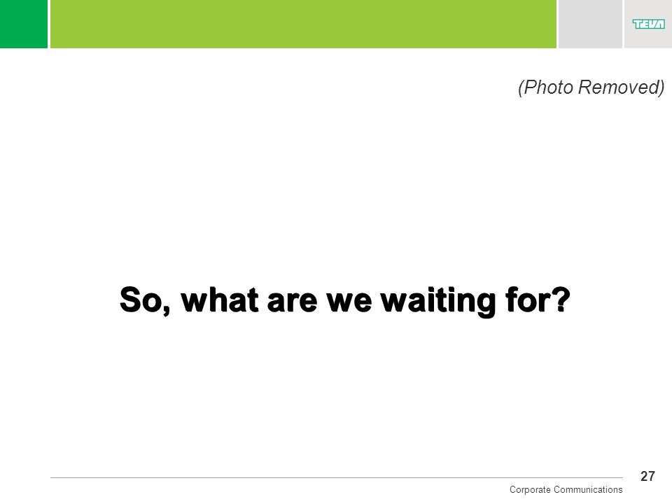 27 Corporate Communications So, what are we waiting for? (Photo Removed)