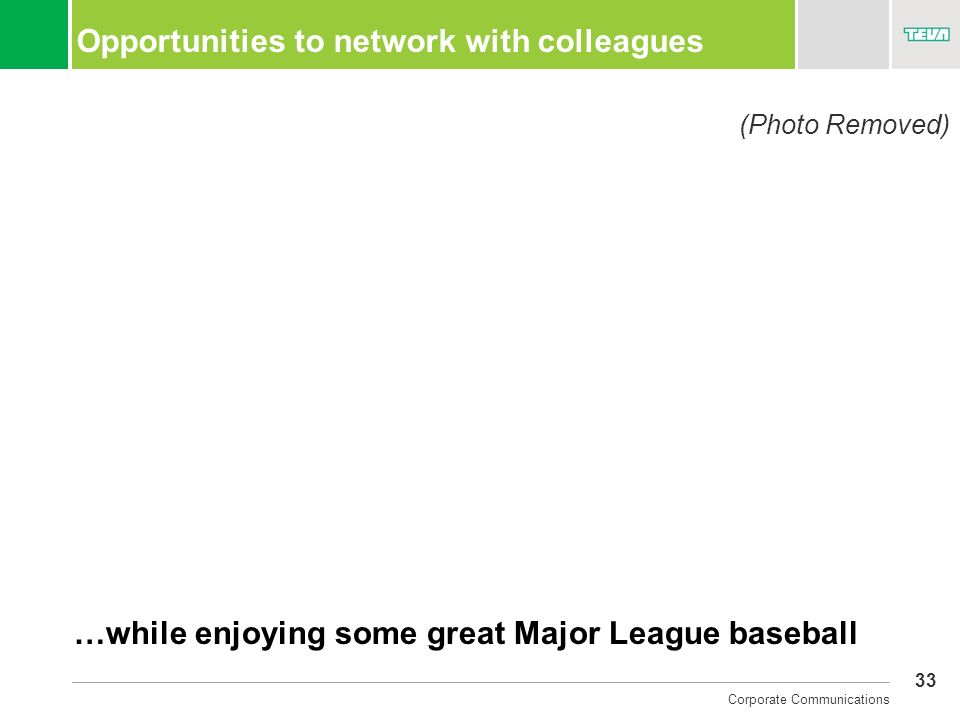 33 Corporate Communications Opportunities to network with colleagues …while enjoying some great Major League baseball (Photo Removed)