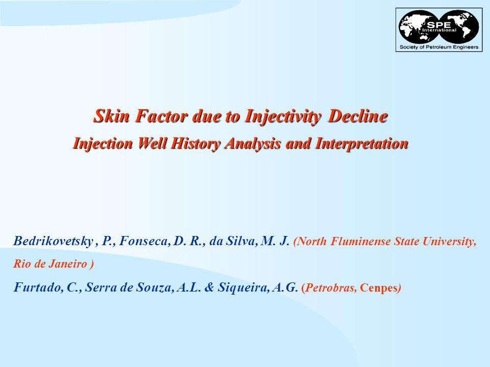 Skin Factor due to Injectivity Decline Injection Well History Analysis and Interpretation Bedrikovetsky, P., Fonseca, D. R., da Silva, M. J. (North Fl