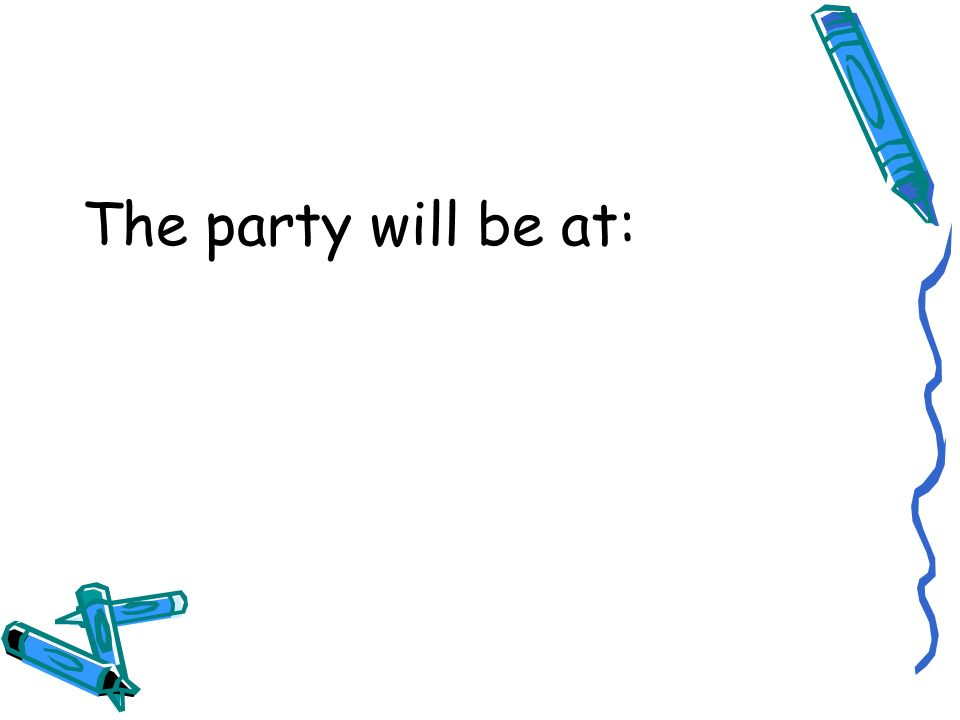 The party will be at: