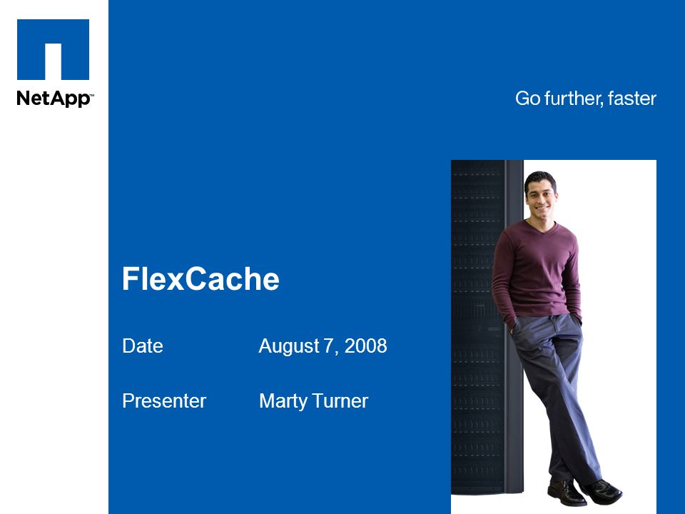 Tag line, tag line FlexCache DateAugust 7, 2008 Presenter Marty Turner