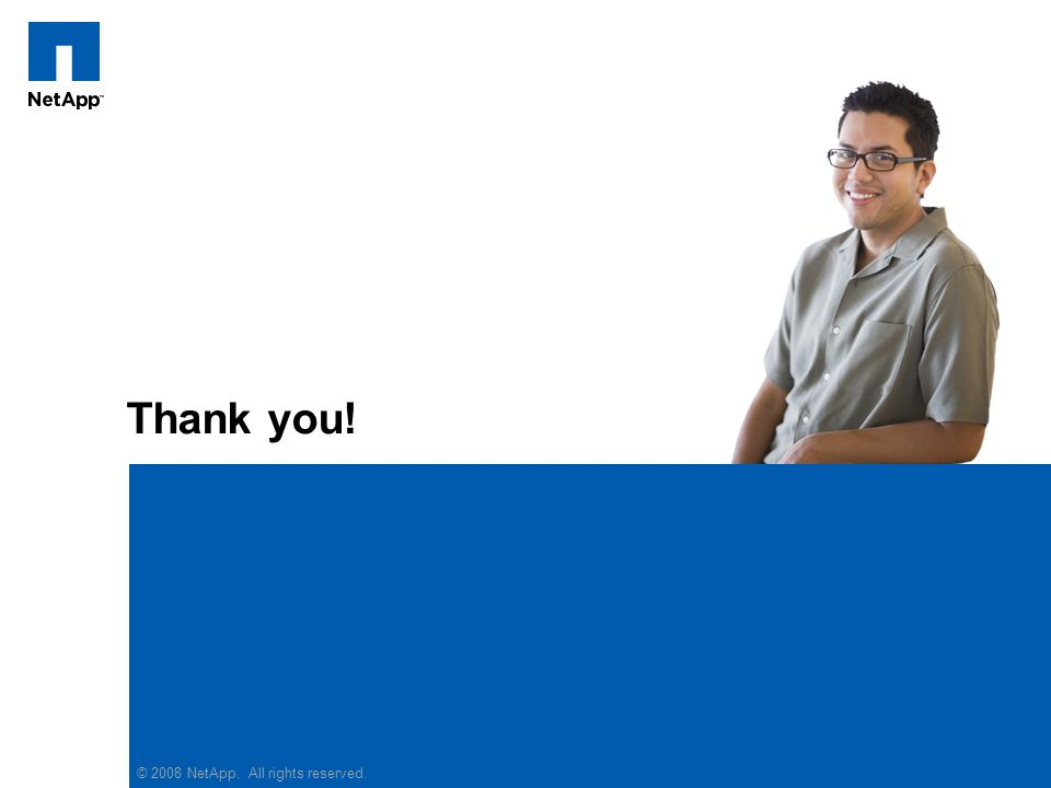 © 2008 NetApp. All rights reserved. 12 Thank you! © 2008 NetApp. All rights reserved.