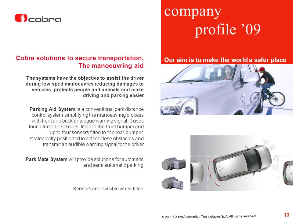 Cobra solutions to secure transportation. The manoeuvring aid 13 © 2009 Cobra Automotive Technologies SpA, All rights reserved Sensors are invisible w