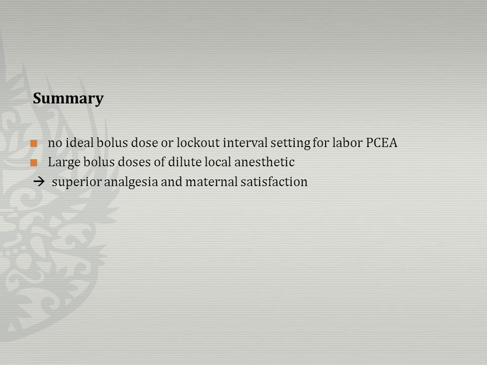 Summary no ideal bolus dose or lockout interval setting for labor PCEA Large bolus doses of dilute local anesthetic superior analgesia and maternal sa