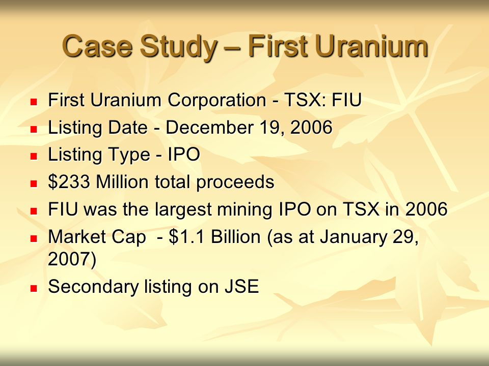 Case Study – First Uranium First Uranium Corporation - TSX: FIU First Uranium Corporation - TSX: FIU Listing Date - December 19, 2006 Listing Date - D