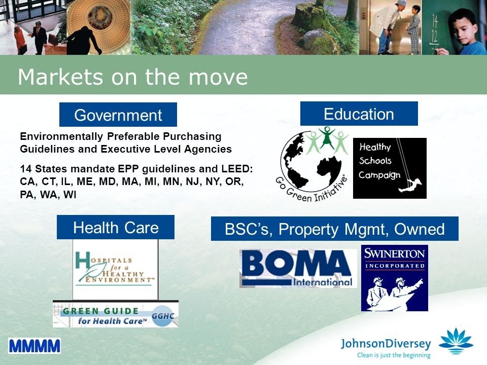 7 Markets on the move Education BSCs, Property Mgmt, Owned Health Care Government Environmentally Preferable Purchasing Guidelines and Executive Level Agencies 14 States mandate EPP guidelines and LEED: CA, CT, IL, ME, MD, MA, MI, MN, NJ, NY, OR, PA, WA, WI