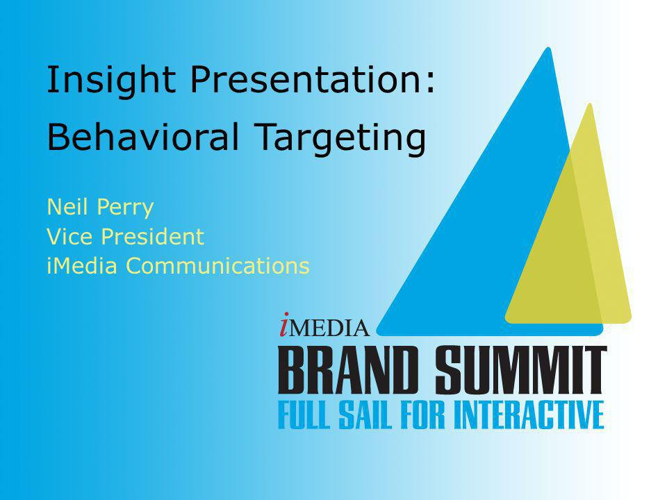 Neil Perry Vice President iMedia Communications Insight Presentation: Behavioral Targeting