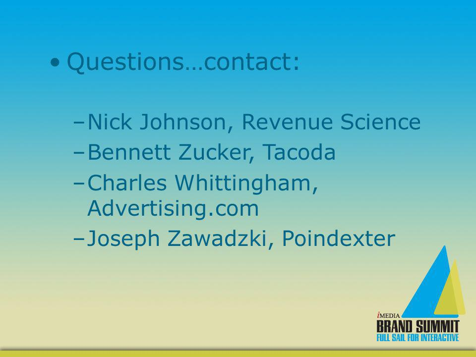 Questions…contact: –Nick Johnson, Revenue Science –Bennett Zucker, Tacoda –Charles Whittingham, Advertising.com –Joseph Zawadzki, Poindexter