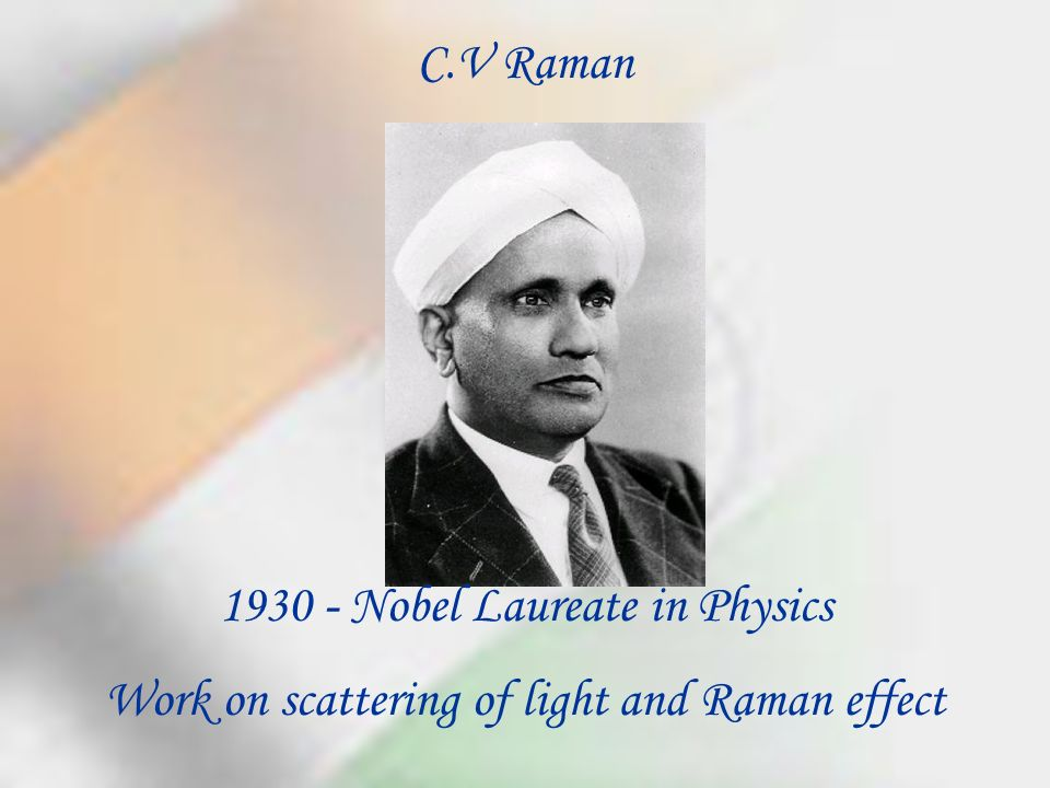 Nobel Laureate in Physics Work on scattering of light and Raman effect C.V Raman