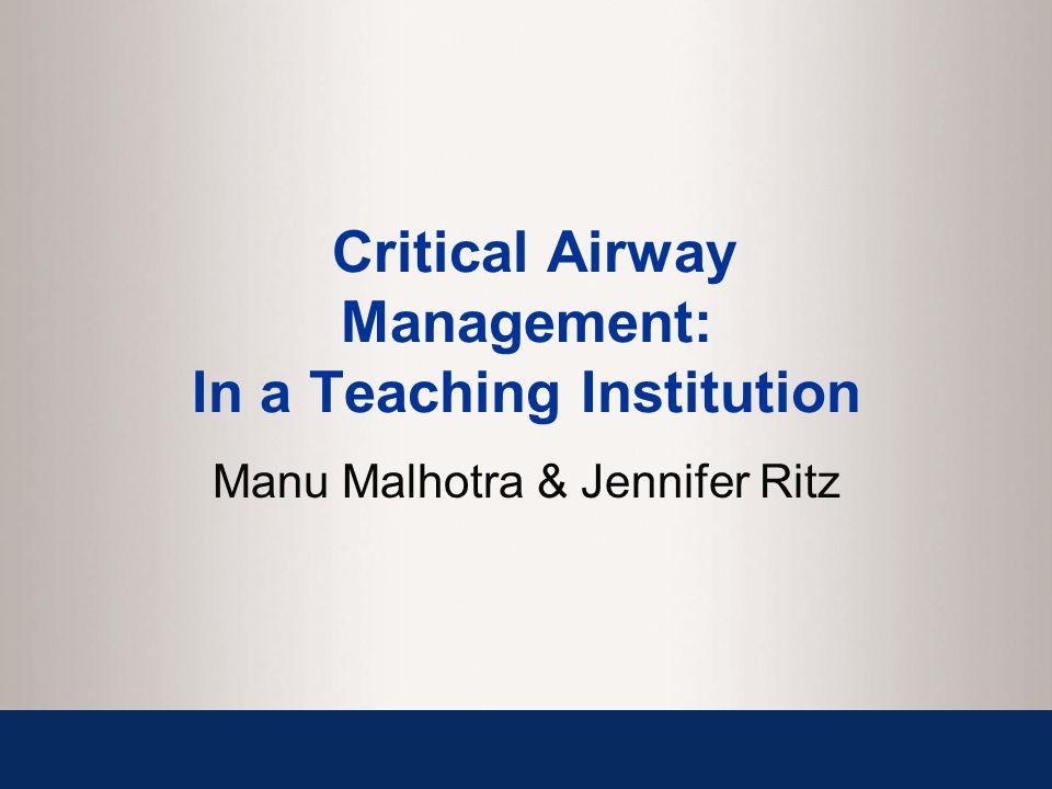 Critical Airway Management: In a Teaching Institution Manu Malhotra & Jennifer Ritz