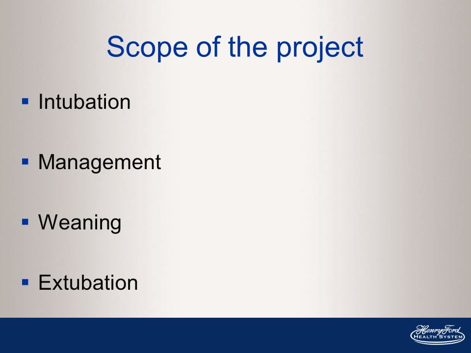 Scope of the project Intubation Management Weaning Extubation