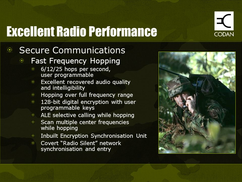 Excellent Radio Performance Secure Communications Fast Frequency Hopping 6/12/25 hops per second, user programmable Excellent recovered audio quality