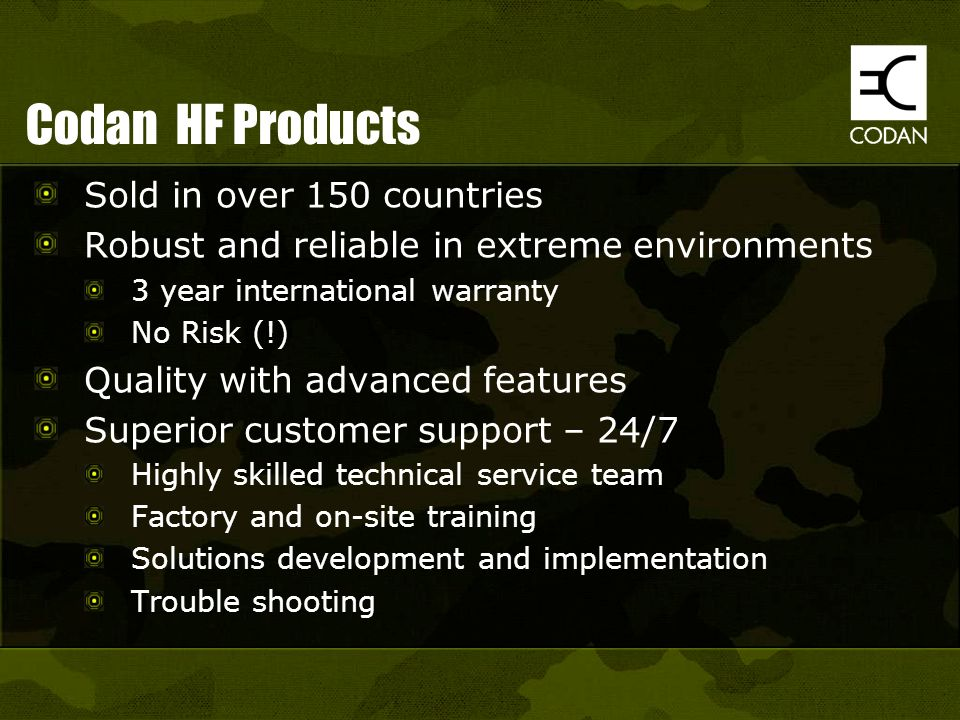 Codan HF Products Sold in over 150 countries Robust and reliable in extreme environments 3 year international warranty No Risk (!) Quality with advanc