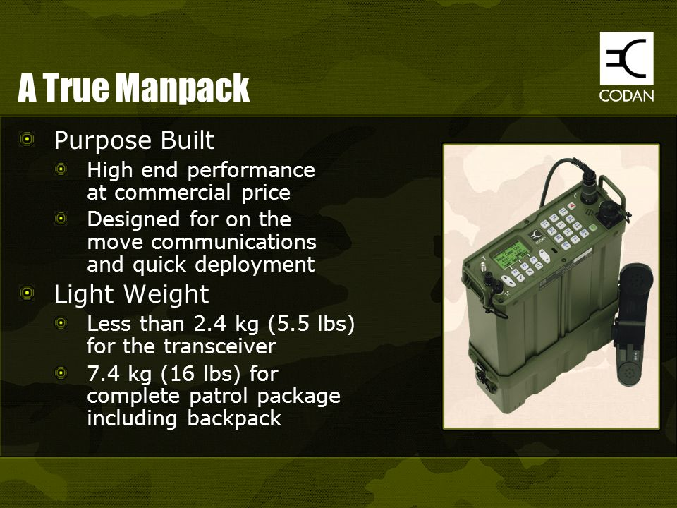 A True Manpack Purpose Built High end performance at commercial price Designed for on the move communications and quick deployment Light Weight Less t
