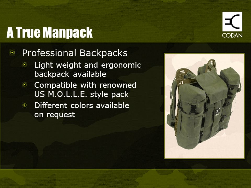 A True Manpack Professional Backpacks Light weight and ergonomic backpack available Compatible with renowned US M.O.L.L.E. style pack Different colors