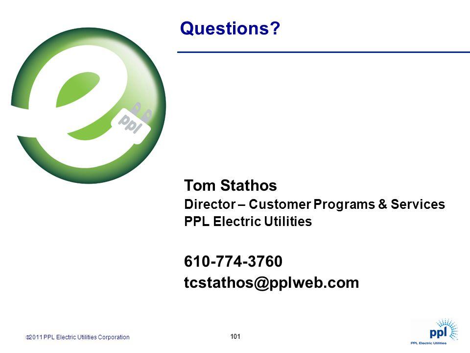 2011 PPL Electric Utilities Corporation 101 Tom Stathos Director – Customer Programs & Services PPL Electric Utilities 610-774-3760 tcstathos@pplweb.c