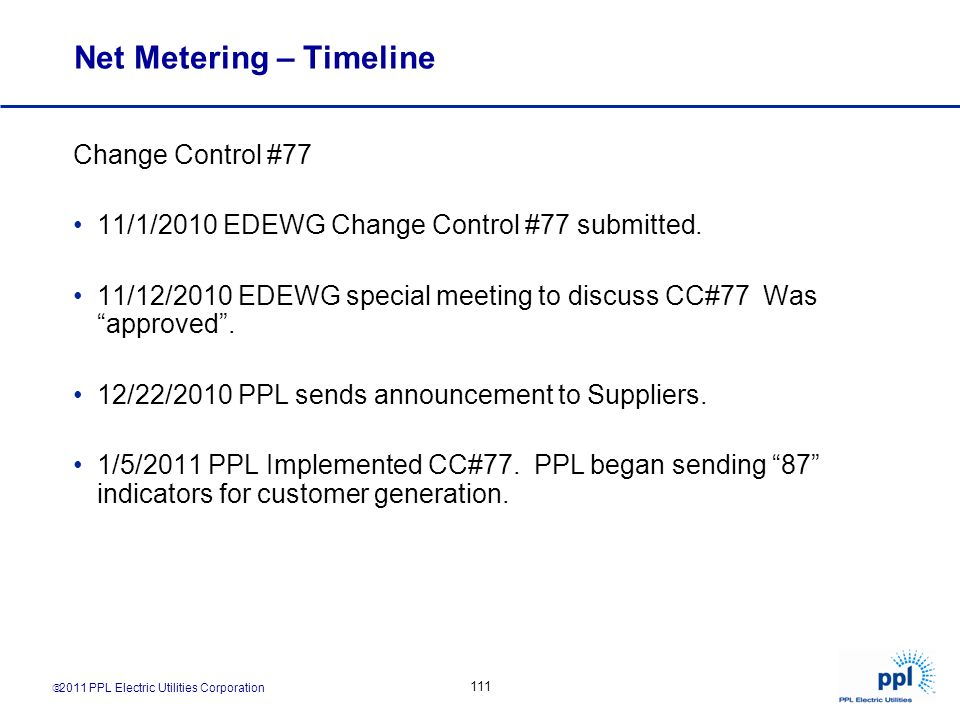 111 Net Metering – Timeline Change Control #77 11/1/2010 EDEWG Change Control #77 submitted. 11/12/2010 EDEWG special meeting to discuss CC#77 Was app