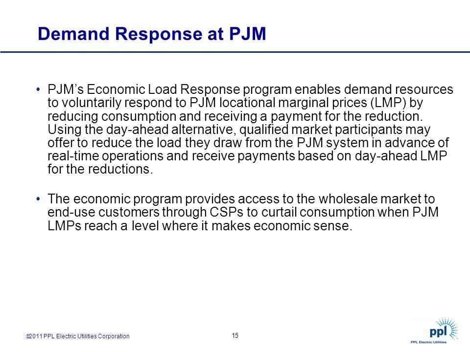 15 Demand Response at PJM PJMs Economic Load Response program enables demand resources to voluntarily respond to PJM locational marginal prices (LMP)