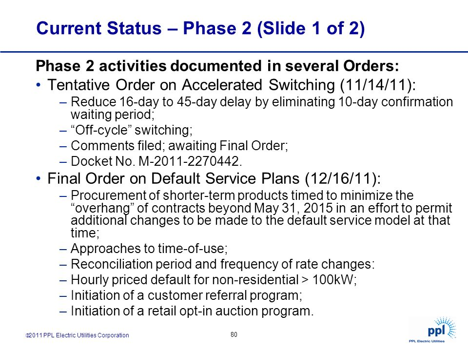 2011 PPL Electric Utilities Corporation 80 Current Status – Phase 2 (Slide 1 of 2) Phase 2 activities documented in several Orders: Tentative Order on