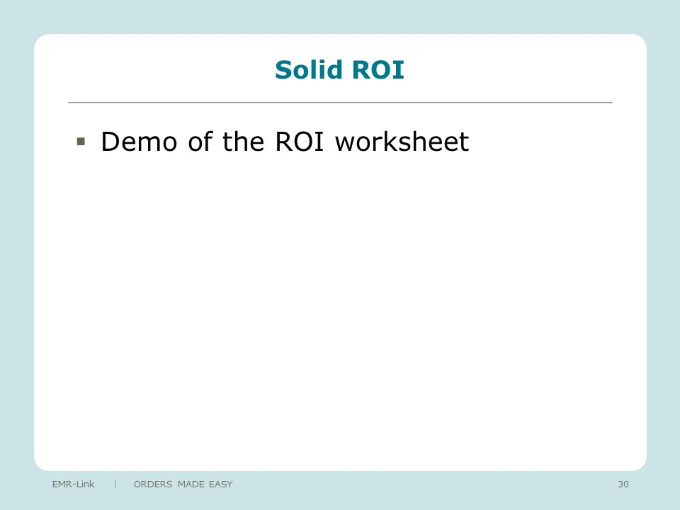 Solid ROI Demo of the ROI worksheet EMR-Link | ORDERS MADE EASY30