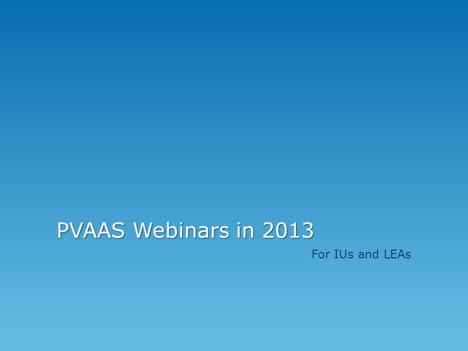 PVAAS Webinars in 2013 For IUs and LEAs