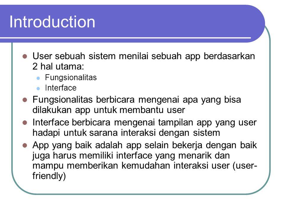 Introduction User sebuah sistem menilai sebuah app berdasarkan 2 hal utama: Fungsionalitas Interface Fungsionalitas berbicara mengenai apa yang bisa d