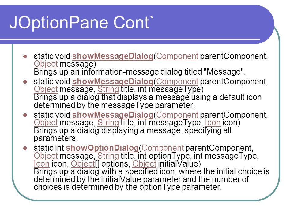 JOptionPane Cont` static void showMessageDialog(Component parentComponent, Object message) Brings up an information-message dialog titled
