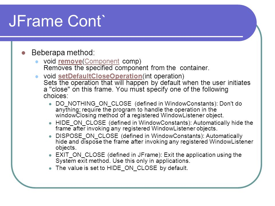 JFrame Cont` Beberapa method: void remove(Component comp) Removes the specified component from the container.removeComponent void setDefaultCloseOpera