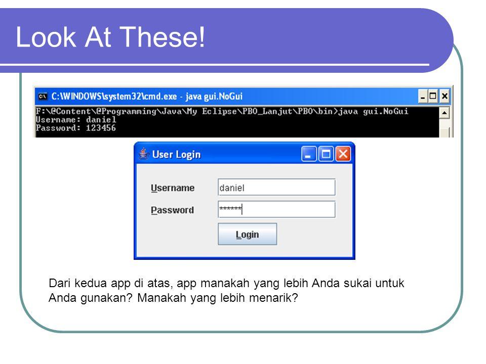 GUI – Graphical User Interface Untuk membangun app yang menarik sudah saatnya mengenal GUI GUI dibangun berdasarkan komponen – komponen grafikal yang disusun sedemikian rupa sehingga membentuk suatu tampilan yang lengkap sesuai dengan kehendak programmer Komponen – komponen GUI pada umumnya dibangun menggunakan konsep OOP