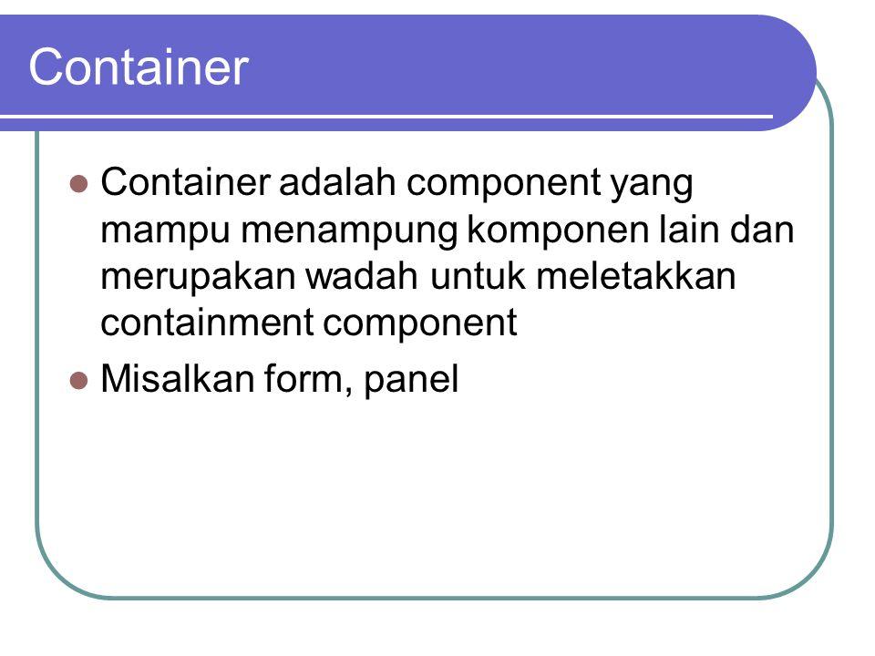 Containment Component Containment adalah component yang harus diletakkan ke dalam sebuah container Sebuah containment component hanya boleh berada dalam sebuah container Biasanya containment component adalah komponen2 yg digunakan untuk interaksi dengan user seperti label, input, tombol dkk