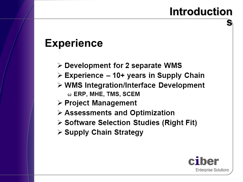 Introduction s Experience Development for 2 separate WMS Experience – 10+ years in Supply Chain WMS Integration/Interface Development ERP, MHE, TMS, S