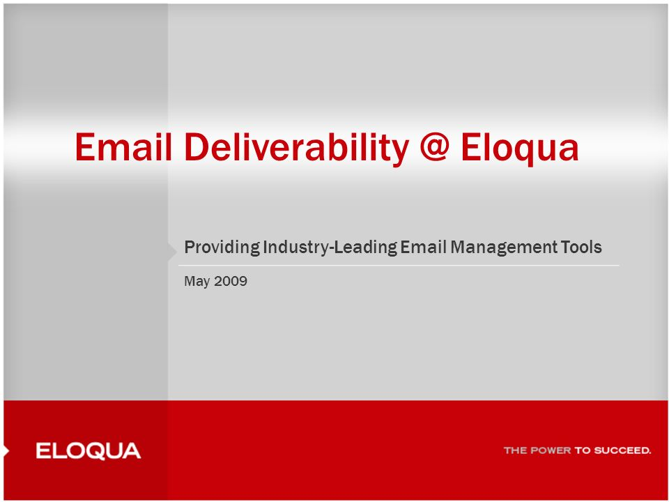 1 Email Deliverability @ Eloqua Providing Industry-Leading Email Management Tools May 2009