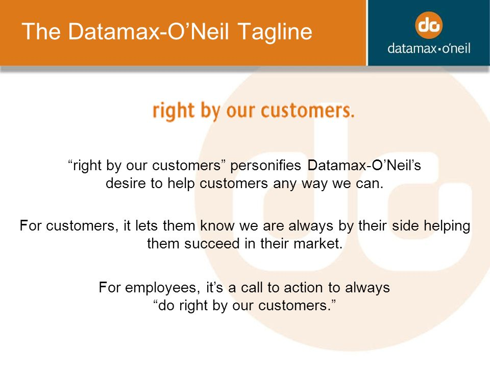 right by our customers personifies Datamax-ONeils desire to help customers any way we can.