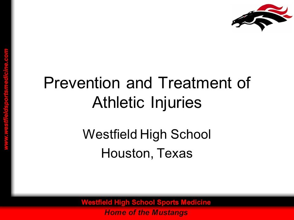 Prevention and Treatment of Athletic Injuries Westfield High School Houston, Texas