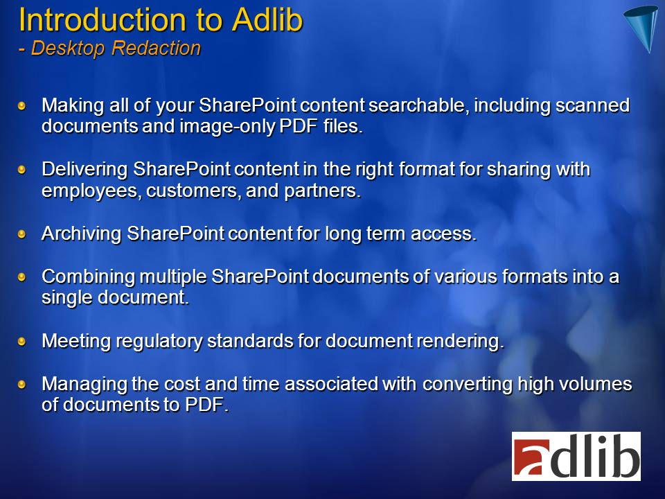 Introduction to Adlib - Desktop Redaction Making all of your SharePoint content searchable, including scanned documents and image-only PDF files.