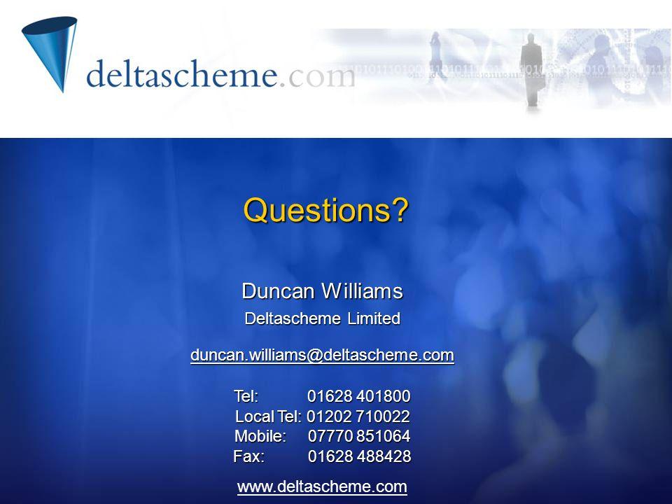 www.deltascheme.com Duncan Williams Deltascheme Limited duncan.williams@deltascheme.com Tel: 01628 401800 Local Tel: 01202 710022 Mobile: 07770 851064 Fax: 01628 488428 Questions?