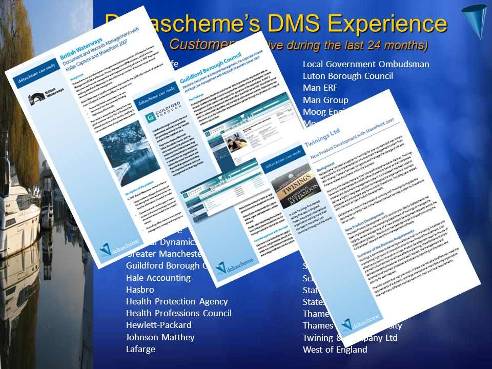 Deltaschemes DMS Experience - Sample Customers (Active during the last 24 months) Alico AIG Life Arts Council of Wales Aztec Group Bedell Group Bestod