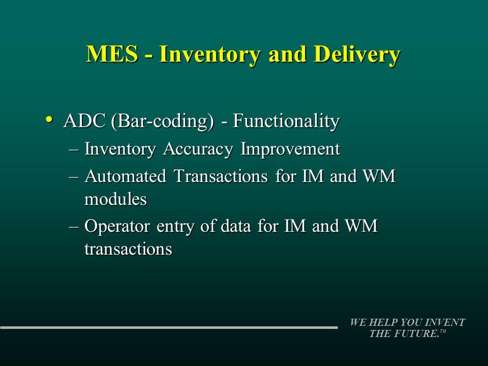 WE HELP YOU INVENT THE FUTURE. TM ADC (Bar-coding) - Functionality ADC (Bar-coding) - Functionality –Inventory Accuracy Improvement –Automated Transac