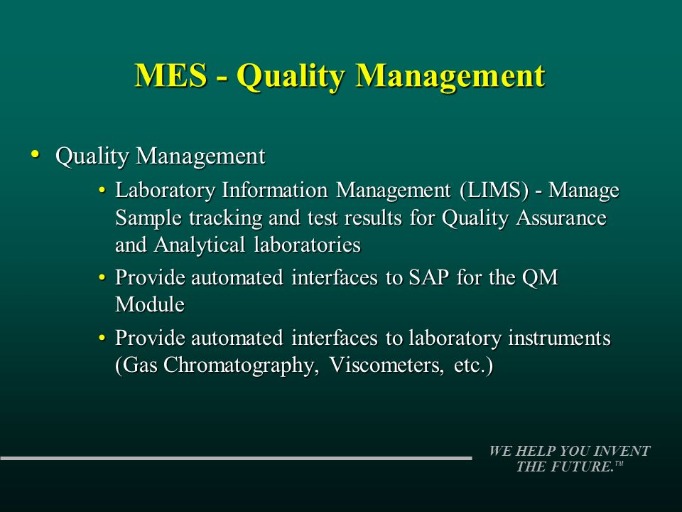 WE HELP YOU INVENT THE FUTURE. TM MES - Quality Management Quality Management Quality Management Laboratory Information Management (LIMS) - Manage Sam