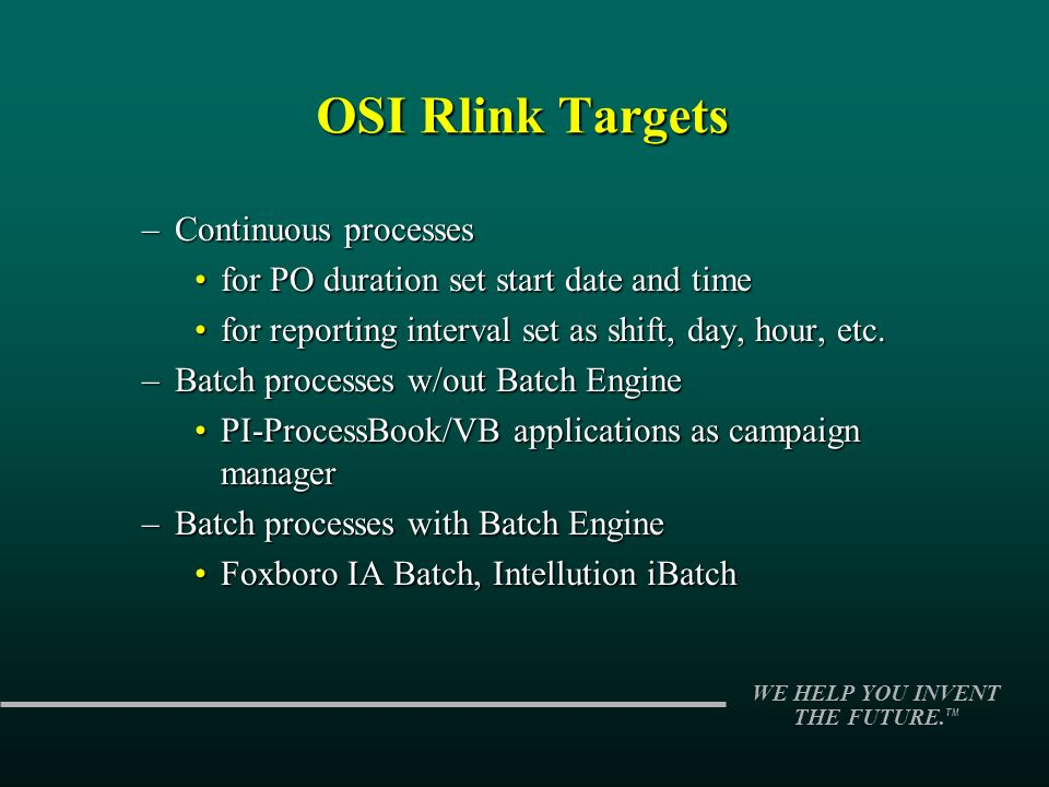 WE HELP YOU INVENT THE FUTURE. TM OSI Rlink Targets –Continuous processes for PO duration set start date and timefor PO duration set start date and ti