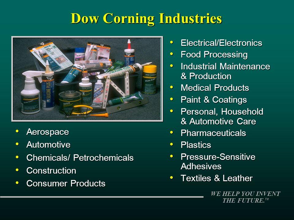 WE HELP YOU INVENT THE FUTURE. TM Dow Corning Industries Aerospace Aerospace Automotive Automotive Chemicals/ Petrochemicals Chemicals/ Petrochemicals