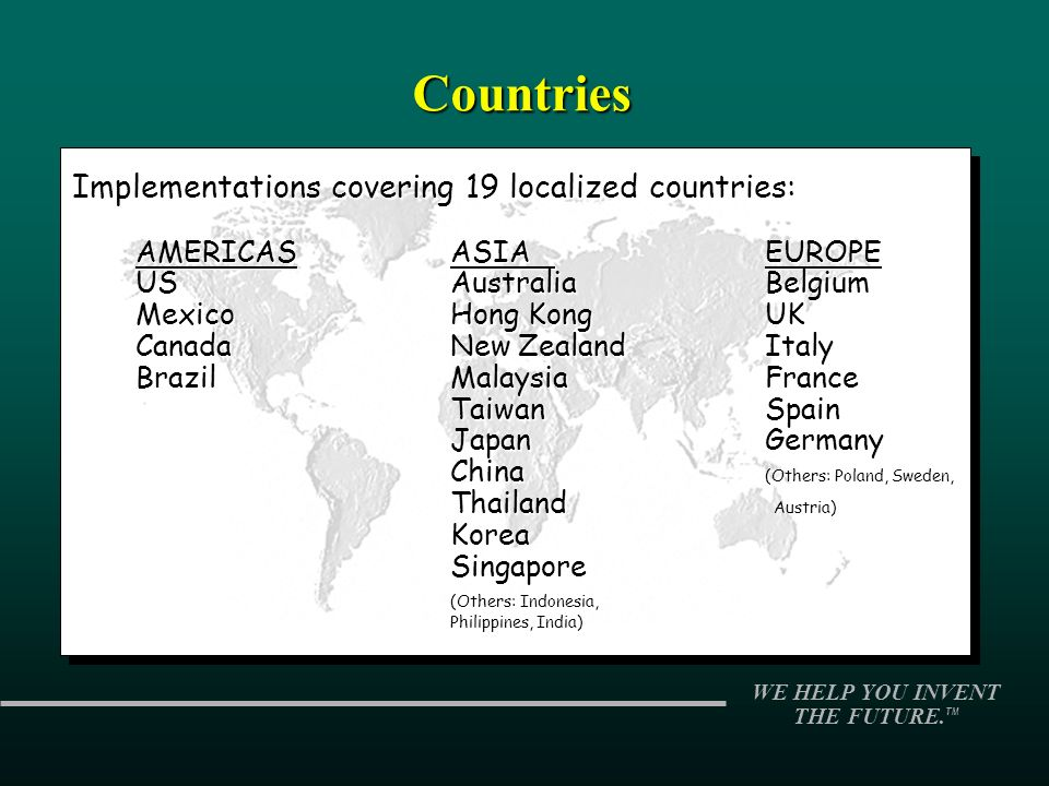 WE HELP YOU INVENT THE FUTURE. TMCountries Implementations covering 19 localized countries: Implementations covering 19 localized countries: AMERICASA