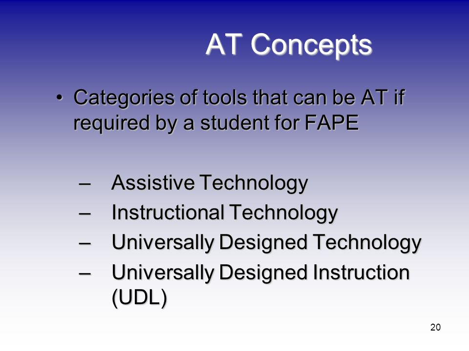 20 AT Concepts Categories of tools that can be AT if required by a student for FAPECategories of tools that can be AT if required by a student for FAP