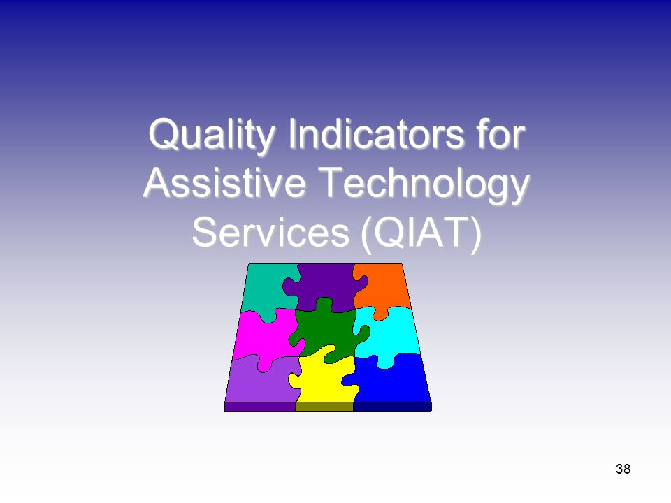 38 Quality Indicators for Assistive Technology Services (QIAT)