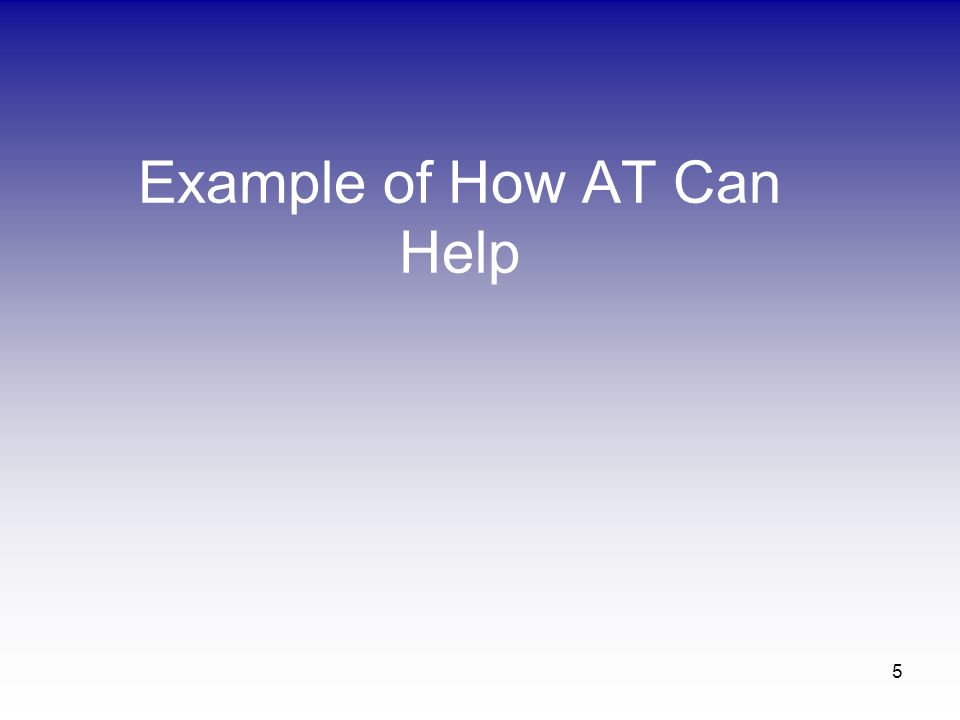 5 Example of How AT Can Help