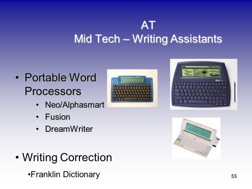 55 AT Mid Tech – Writing Assistants Portable Word ProcessorsPortable Word Processors Neo/AlphasmartNeo/Alphasmart FusionFusion DreamWriterDreamWriter