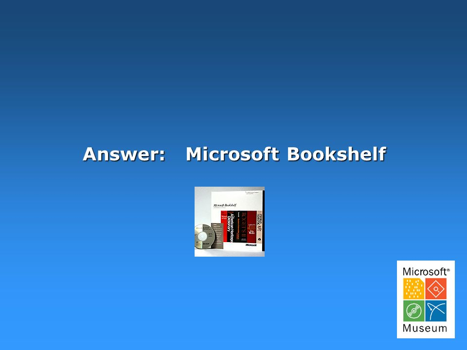 Answer: Microsoft Bookshelf