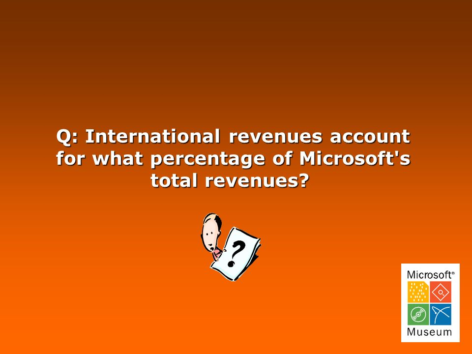 Q: International revenues account for what percentage of Microsoft s total revenues